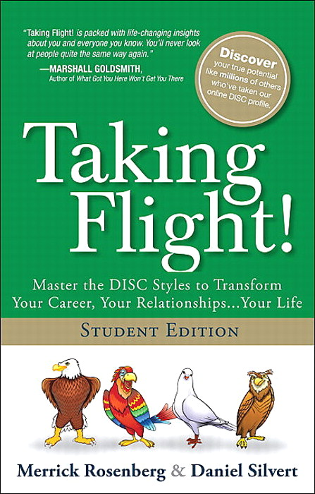 Taking Flight!: Master the DISC Styles to Transform Your Career, Your Relationships...Your Life, Student Edition