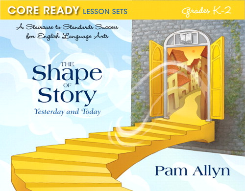 Core Ready Lesson Sets for Grades K-2: A Staircase to Standards Success for English Language Arts, The Shape of Story: Yesterday and Today, CourseSmart eTextbook