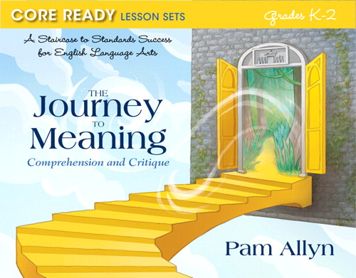 Core Ready Lesson Sets for Grades K-2: A Staircase to Standards Success for English Language Arts, The Journey to Meaning: Comprehension and Critique, CourseSmart eTextbook