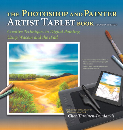 Photoshop and Painter Artist Tablet Book, The: Creative Techniques in Digital Painting Using Wacom and the iPad, CourseSmart eTextbook, 2nd Edition