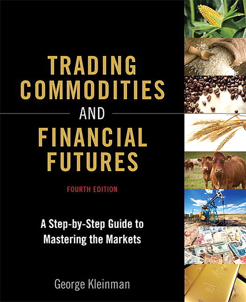 Trading Commodities and Financial Futures: A Step-by-Step Guide to Mastering the Markets, 4th Edition