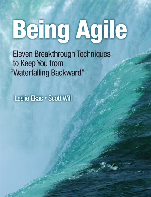 "Being Agile: Eleven Breakthrough Techniques to Keep You from ""Waterfalling Backward"", CourseSmart eTextbook"