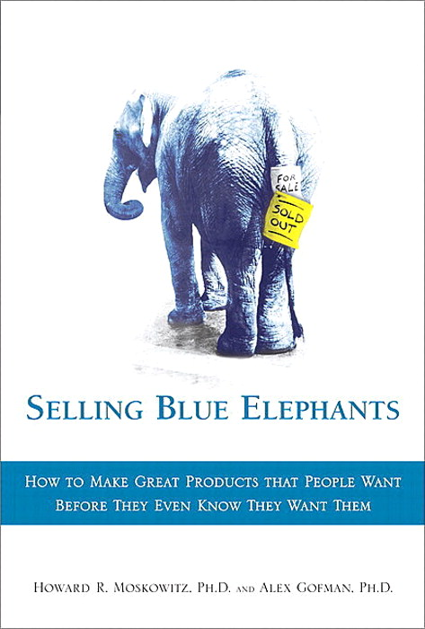Selling Blue Elephants: How to Make Great Products that People Want BEFORE They Even Know They Want Them (paperback)
