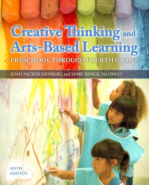 Creative Thinking and Arts-Based Learning: Preschool Through Fourth Grade, Loose-Leaf Version, 6th Edition