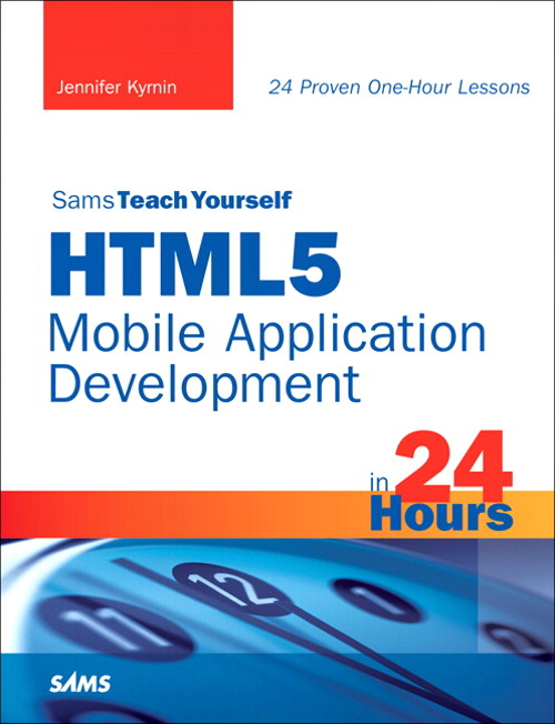 Sams Teach Yourself HTML5 Mobile Application Development in 24 Hours, CourseSmart eTextbook