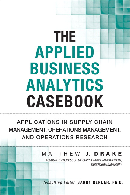 Applied Business Analytics Casebook, The: Applications in Supply Chain Management, Operations Management, and Operations Research, CourseSmart eTextbook