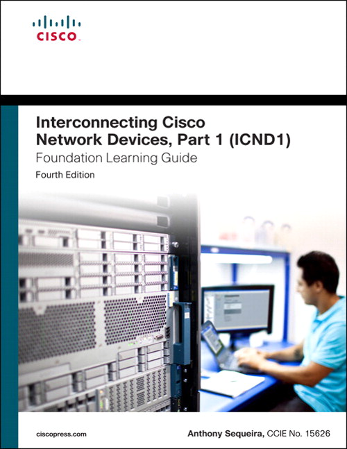 Interconnecting Cisco Network Devices, Part 1 (ICND1) Foundation Learning Guide, CourseSmart eTextbook, 4th Edition