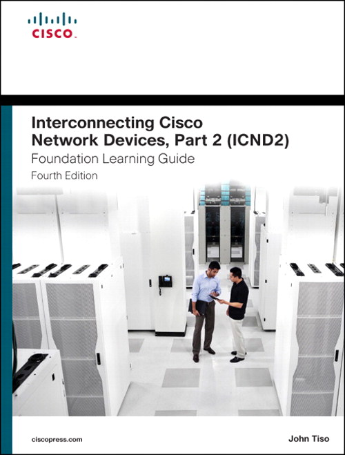 Interconnecting Cisco Network Devices, Part 2 (ICND2) Foundation Learning Guide, CourseSmart eTextbook, 4th Edition