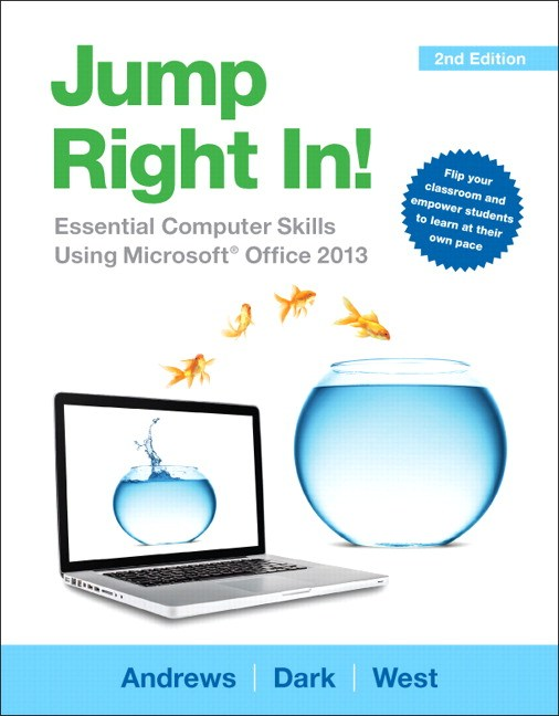 Jump Right In: Essential Computer Skills Using Microsoft Office 2013, 2nd Edition