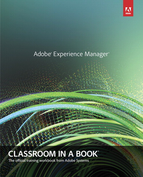 Adobe Experience Manager: Classroom in a Book: A Guide to CQ5 for Marketing Professionals, CourseSmart eTextbook