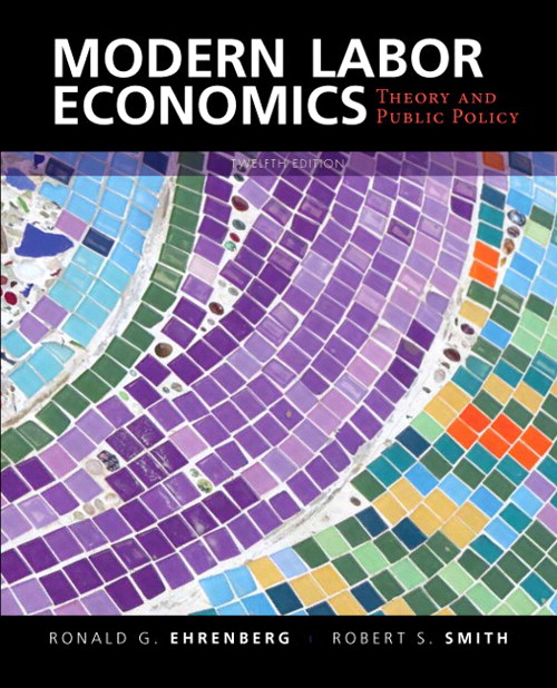 Modern Labor Economics: Theory and Public Policy, 12th Edition