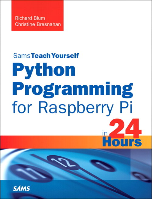 Python Programming for Raspberry Pi, Sams Teach Yourself in 24 Hours, CourseSmart eTextbook