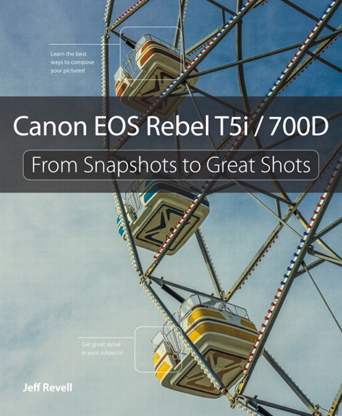 Canon EOS Rebel T5i / 700D: From Snapshots to Great Shots,CourseSmart eTextbook