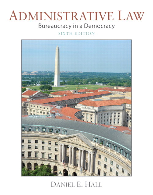 Administrative Law: Bureaucracy in a Democracy, 6th Edition