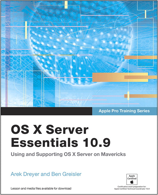 Apple Pro Training Series: OS X Server Essentials 10.9: Using and Supporting OS X Server on Mavericks, CourseSmart eTextbook