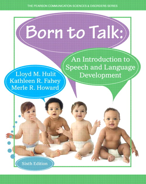 Born to Talk: An Introduction to Speech and Language Development with Enhanced Pearson eText -- Access Card Package, 6th Edition