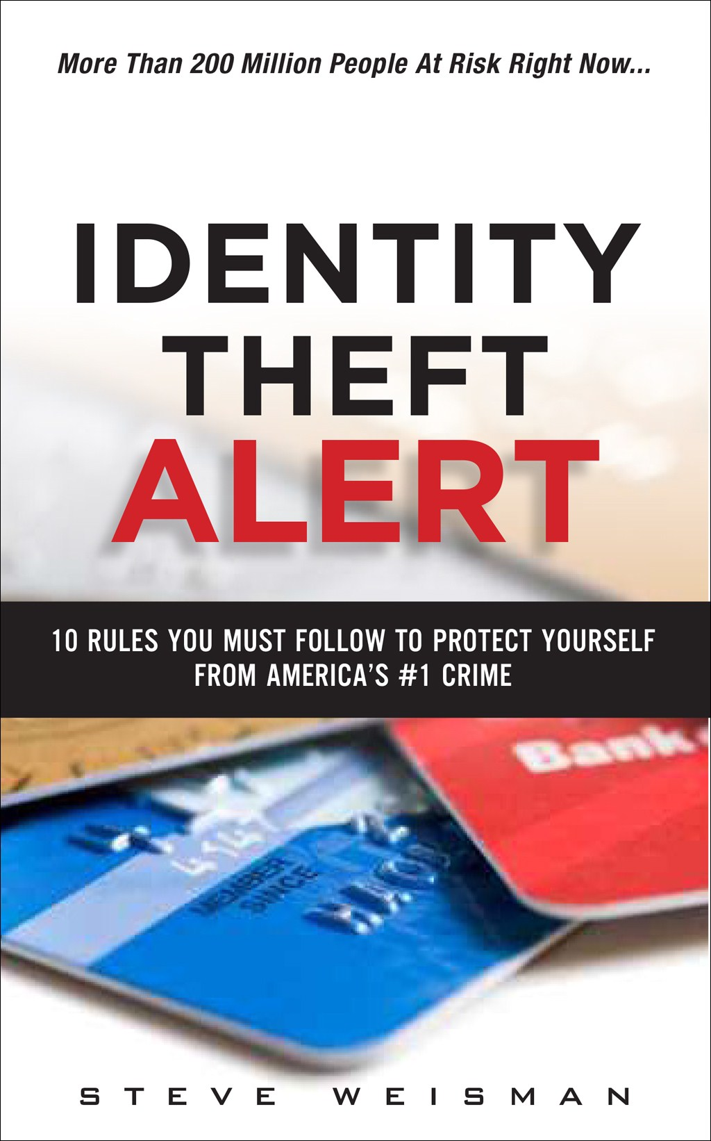 Identity Theft Alert: 10 Rules You Must Follow to Protect Yourself from America's #1 Crime