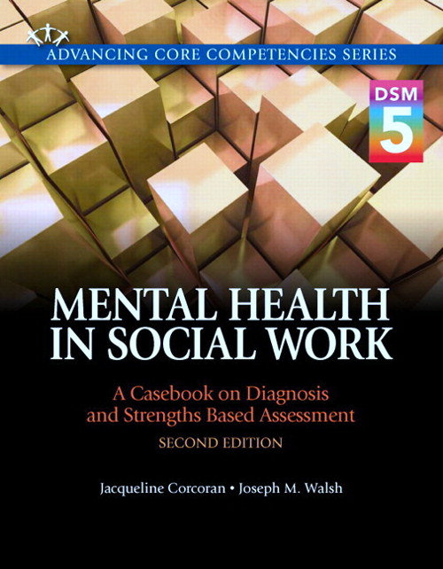 Mental Health in Social Work: A Casebook on Diagnosis and Strengths Based Assessment (DSM 5 Update) with Pearson eText -- Access Card Package, 2nd Edition