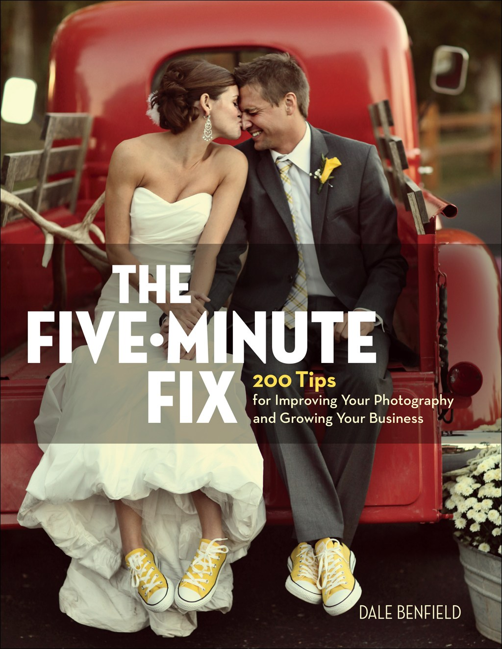 Five-Minute Fix, The : 200 Tips for Improving Your Photography and Growing Your Business