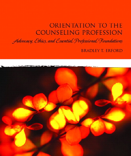 Orientation to the Counseling Profession: Advocacy, Ethics, and Essential Professional Foundations, CourseSmart eTextbook