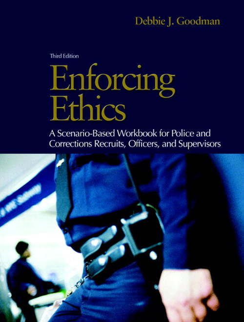 Enforcing Ethics: A Scenario-Based Workbook for Police and Corrections Recruits and Officers, CourseSmart eTextbook, 3rd Edition