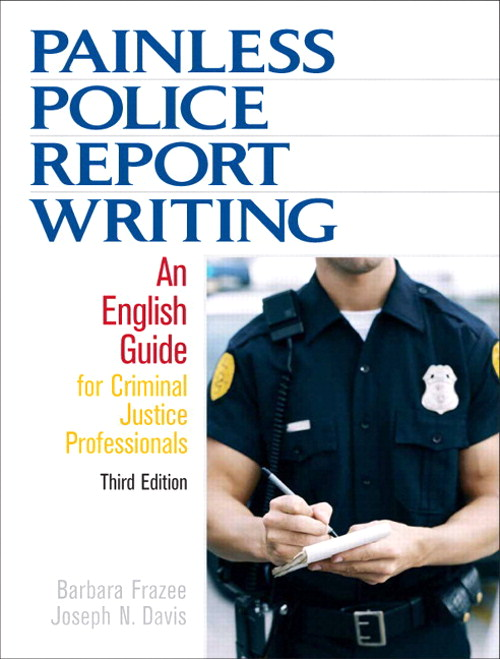 Painless Police Report Writing: An English Guide for Criminal Justice Professionals, CourseSmart eTextbook, 3rd Edition