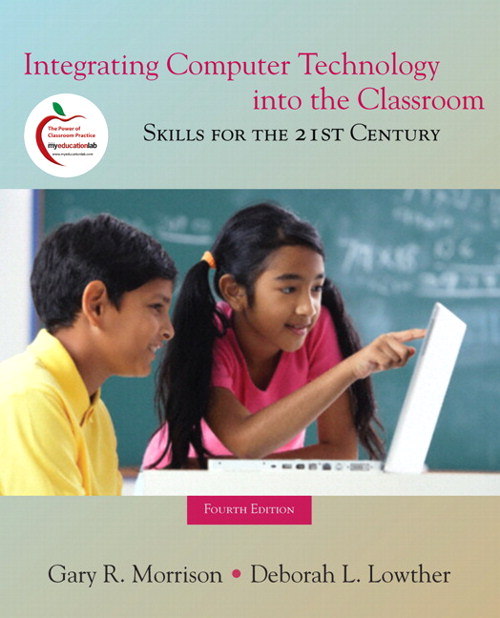 Integrating Computer Technology into the Classroom: Skills for the 21st Century, 4th Edition