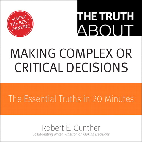 Truth About Making Smart Decisions, The: The Essential Truths in 20 Minutes