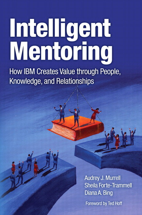 Intelligent Mentoring: How IBM Creates Value through People, Knowledge, and Relationships, Safari