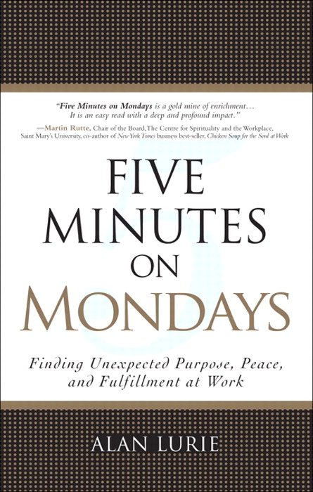 Five Minutes on Mondays: Finding Unexpected Purpose, Peace, and Fulfillment at Work, Safari