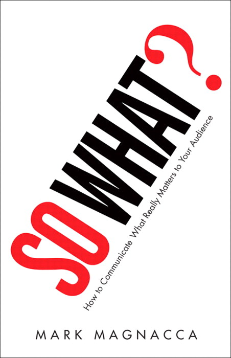 So What?: How to Communicate What Really Matters to Your Audience, Safari