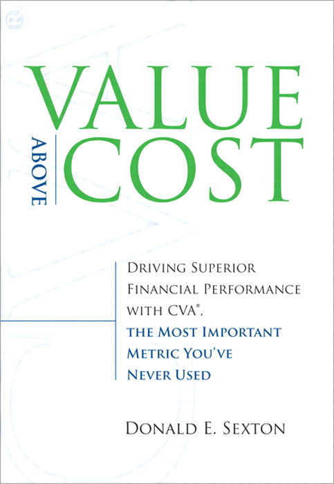 Value Above Cost: Driving Superior Financial Performance with CVA, the Most Important Metric You've Never Used, Safari