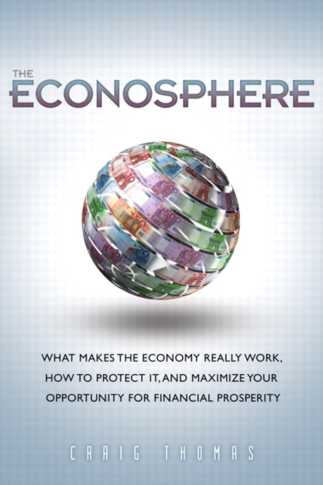 Econosphere, The: What Makes the Economy Really Work, How to Protect It, and Maximize Your Opportunity for Financial Prosperity, Safari