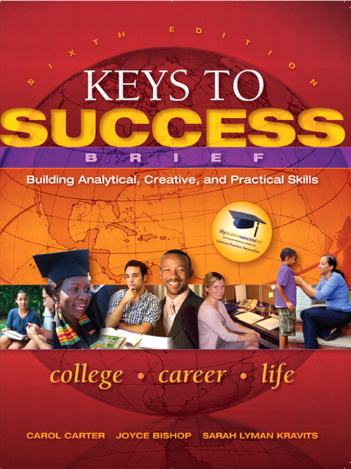 Keys to Success: Building Analytical, Creative and Practical Skills, Brief Edition, 6th Edition