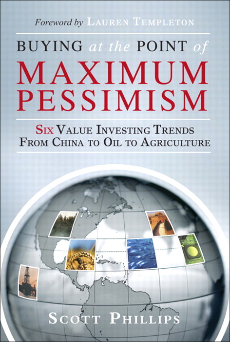 Buying at the Point of Maximum Pessimism: Six Value Investing Trends from China to Oil to Agriculture, Safari