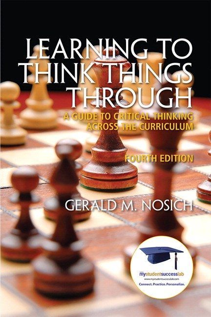 Learning to Think Things Through: A Guide to Critical Thinking Across the Curriculum, 4th Edition