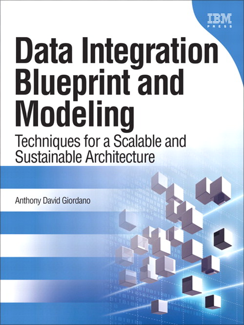 Data Integration Blueprint and Modeling: Techniques for a Scalable and Sustainable Architecture, Safari