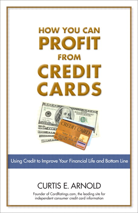 How You Can Profit from Credit Cards: Using Credit to Improve Your Financial Life and Bottom Line, Safari