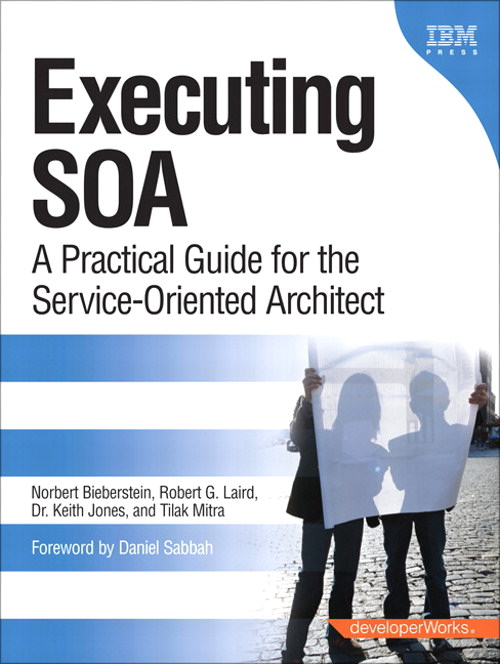 Executing SOA: A Practical Guide for the Service-Oriented Architect, Safari