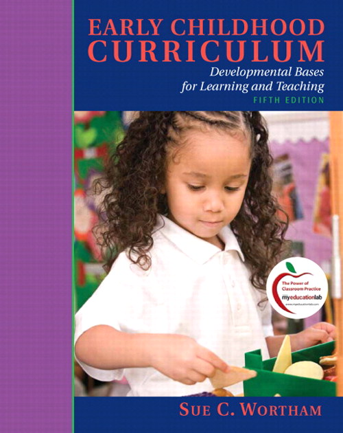 Early Childhood Curriculum: Developmental Bases for Learning and Teaching, 5th Edition