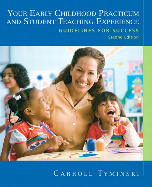 Your Early Childhood Practicum and Student Teaching Experience: Guidelines for Success, CourseSmart eTextbook, 2nd Edition