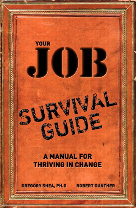 Your Job Survival Guide: A Manual for Thriving in Change, Safari