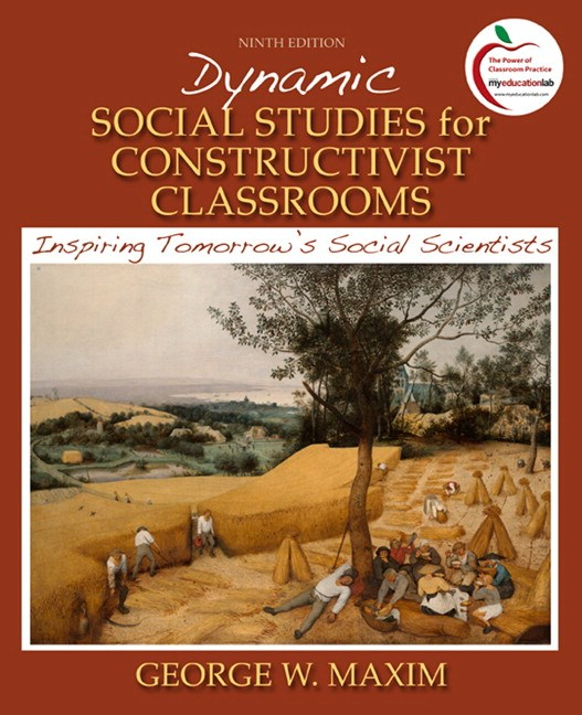 Dynamic Social Studies for Constructivist Classrooms: Inspiring Tomorrow's Social Scientists, 9th Edition