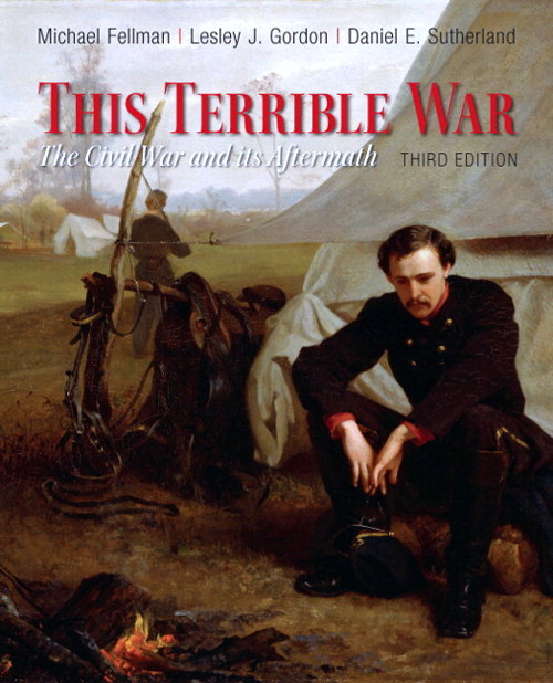 This Terrible War : The Civil War and Its Aftermath, 3rd Edition
