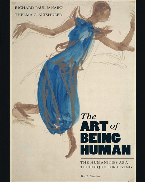 Art of Being Human, The: The Humanities as a Technique for Living, 10th Edition