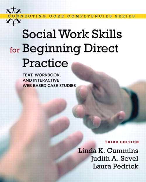 Social Work Skills for Beginning Direct Practice: Text, Workbook, and Interactive Web Based Case Studies, 3rd Edition