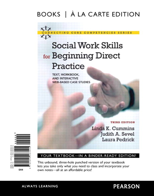 Social Work Skills for Beginning Direct Practice: Text, Workbook, and Interactive Web Based Case Studies, Books a la Carte Edition, 3rd Edition