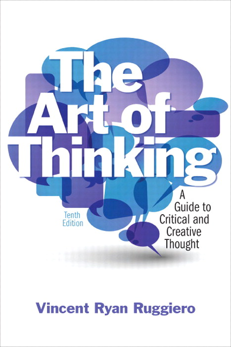 Art of Thinking, The: A Guide to Critical and Creative Thought, CourseSmart eTextbook, 10th Edition