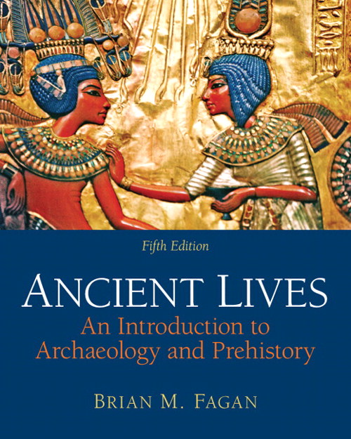Ancient Lives: An Introduction to Archaeology and Prehistory, 5th Edition