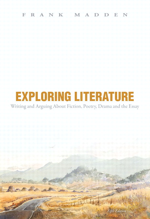 Exploring Literature Writing and Arguing about Fiction, Poetry, Drama, and the Essay, 5th Edition
